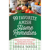 99 Favorite Amish Home Remedies, by Georgia Varozza