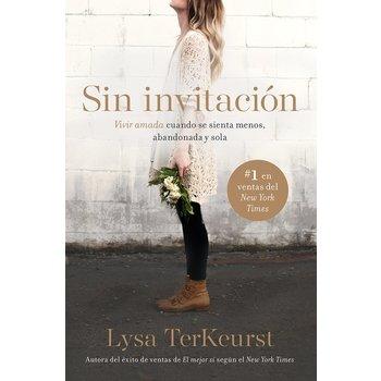 Sin Invitacion: Vivir Amada Cuandos Se Sienta Menos, Abandonada y Sola, by Lysa TerKeurst, Paperback