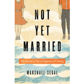Not Yet Married: The Pursuit of Joy in Singleness and Dating, by Marshall Segal, Paperback