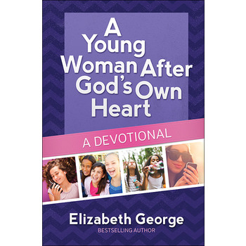 A Young Woman After God's Own Heart, Devotional, by Elizabeth George