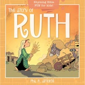 The Story of Ruth: Rhyming Bible Fun for Kids, Oh What God Will Go & Do, by Phil A. Smouse