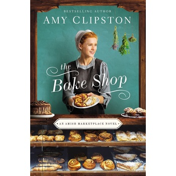 The Bake Shop, Amish Marketplace Series, Book 1, by Amy Clipston, Paperback