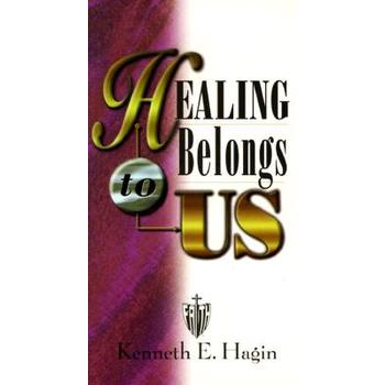 Healing Belongs to Us, by Kenneth E. Hagin