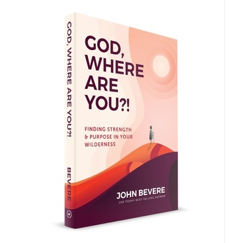 God, Where Are You: Finding Strength & Purpose in Your Wilderness, by John Bevere, Paperback