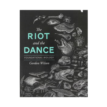 The Riot and the Dance Foundational Biology Student Textbook, by Gordon Wilson, Paperback, Grades 11-12