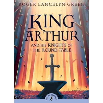 King Arthur, Puffin Classics Series, by Roger Lancelyn Green, Paperback