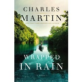 Wrapped in Rain: A Novel, by Charles Martin, Paperback