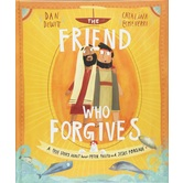 The Friend Who Forgives, Tales That Tell The Truth Series, by Dan DeWitt & Catalina Echeverri