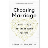 Choosing Marriage: Why It Has to Start with We>Me, by Debra Fileta, Paperback