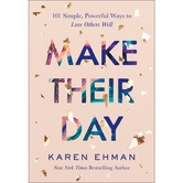 Make Their Day: 101 Simple, Powerful Ways to Love Others Well by Karen Ehman, Paperback
