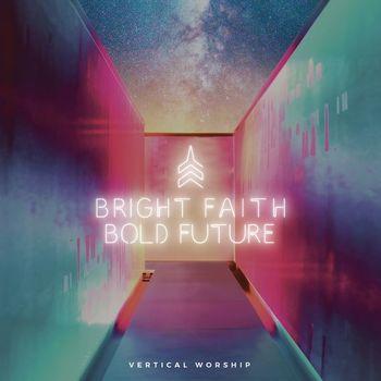 Bright Faith Bold Future, by Vertical Worship, CD