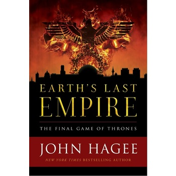 Earth's Last Empire: The Final Game of Thrones, by John Hagee, Hardcover