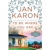 To Be Where You Are, Mitford Series, Book 12, by Jan Karon, Hardcover