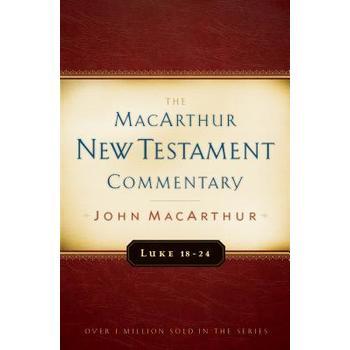 The MacArthur New Testament Commentary: Luke 18-24
