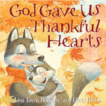 God Gave Us Thankful Hearts, by Lisa Tawn Bergen and David Hohn, Hardcover