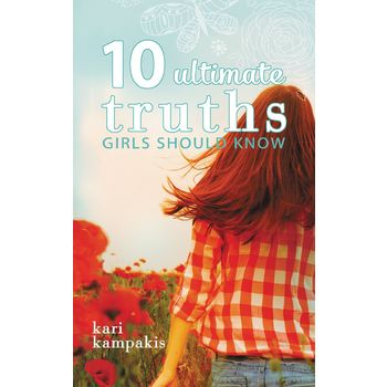 10 Ultimate Truths Girls Should Know, by Kari Kampakis, Paperback