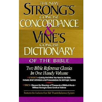 The New Strong's Concise Concordance and Vine's Concise Dictionary of the Bible