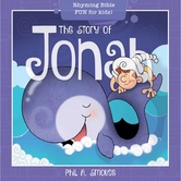The Story of Jonah: Rhyming Bible Fun for Kids, Oh What God Will Go & Do, by Phil A. Smouse