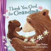 Thank You, God, For Grandma, by Amy Parker and Rosalinda Kightley, Board Book