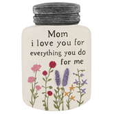 Blossom Bucket, Mom I Love You For Everything You Do For Me Floral Jar Plaque, 4 x 2 1/2 inches
