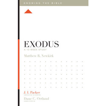 Exodus: A 12-Week Study, Knowing the Bible Series, by Matthew R. Newkirk