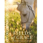 Fields of Grace: Sharing Faith from the Horse Farm, by Cara Whitney, Hardcover