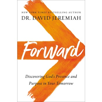 Forward: Discovering Gods Presence & Purpose in Your Tomorrow, by David Jeremiah