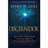 El Discernidor: Escuchar, Confirmar y Actuar Sobre la Revelacion Profetica, by James Goll, Paperback