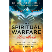 The Spiritual Warfare Handbook, 3 in 1 Edition, by Chuck D. Pierce and Rebecca Wagner Sytsema