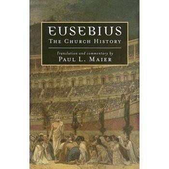 Eusebius: The Church History, by Paul L. Maier