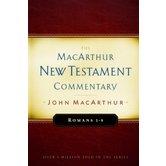 MacArthur New Testament Commentary: Romans 1-8