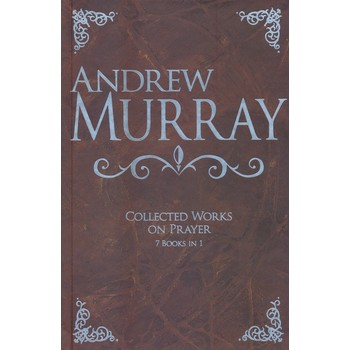 Andrew Murray: Collected Works on Prayer