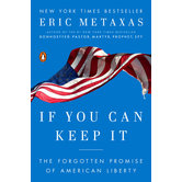If You Can Keep It: The Forgotten Promise of American Liberty, by Eric Metaxas