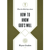 What the Bible Says about How to Know Gods Will, by Wayne Grudem, Paperback