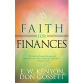 Faith For Finances, by E. W. Kenyon and Don Gossett
