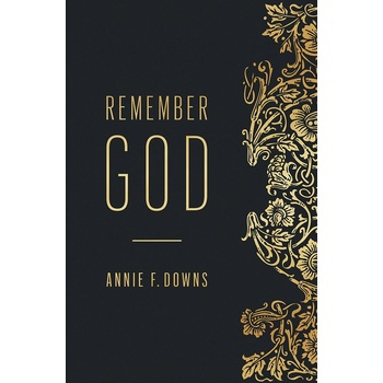 Remember God, by Annie F. Downs, Paperback