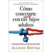 Como Conectarte Con Tus Conflictivos Hijos Adultos, by Allison Bottke, Paperback
