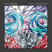 Alive & Breathing, by Matt Maher, CD