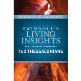 Swindoll's Living Insights New Testament Commentary: 1 & 2 Thessalonians, by Charles R. Swindoll
