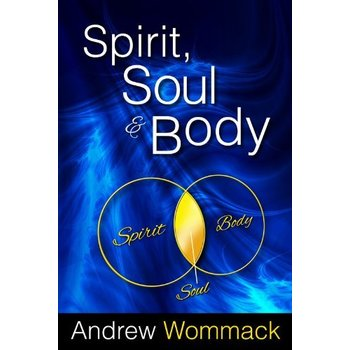 Spirit, Soul and Body, by Andrew Wommack