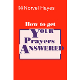 How To Get Your Prayers Answered, by Norvel Hayes