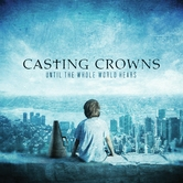 Until The Whole World Hears, by Casting Crowns, CD