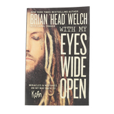 "With My Eyes Wide Open: Miracles And Mistakes On My Way Back To KoRn, by Brian ""Head"" Welch"