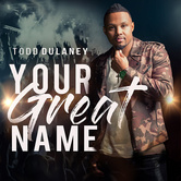 Your Great Name, by Todd Dulaney, CD