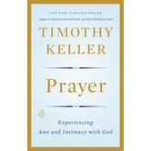 Prayer: Experiencing Awe and Intimacy with God, by Timothy Keller