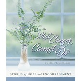 What Cancer Cannot Do: Stories of Hope and Encouragement, by Phyllis Ten Elshof