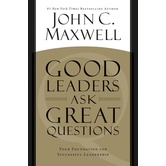 Good Leaders Ask Great Questions: Your Foundation for Successful Leadership, by John C. Maxwell