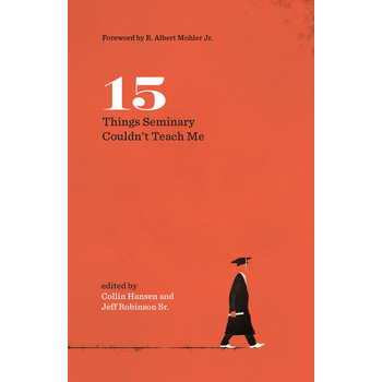 15 Things Seminary Couldn't Teach Me, by Collin Hansen and Jeff Robinson Sr., Paperback
