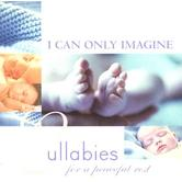 I Can Only Imagine: Lullabies for a Peaceful Rest, by Various Artists, CD