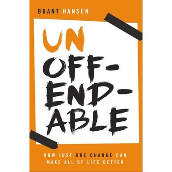 Unoffendable: How Just One Change Can Make All Of Life Better, by Brant Hansen